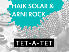 Tet-A-Tet with Haik Solar & Arni Rock