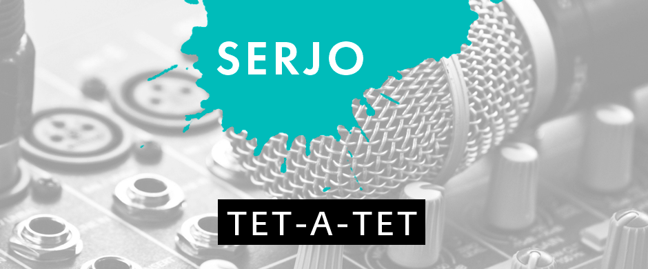Tet-A-Tet With Serjo