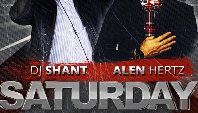 Satruday Night with DJ Shant and Alen Hertz