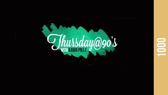 Thursday@90's with Karo Pillz
