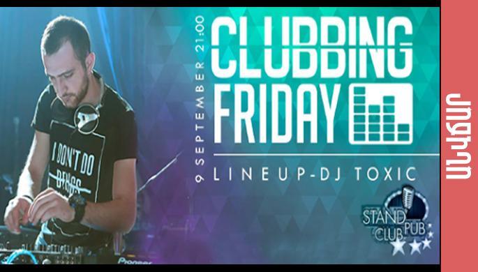 Clubbing Friday / DJ Toxic